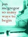 So Many Ways to Begin (eBook)