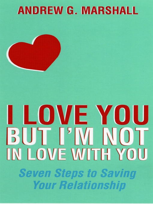 I Love You but I'm Not in Love with You (eBook): Seven Steps to Saving Your Relationship