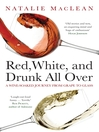 Red, White, and Drunk All Over (eBook): A Wine-Soaked Journey from Grape to Glass