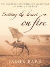 Setting the Desert on Fire (eBook): T.E. Lawrence and Britain's Secret War in Arabia, 1916-18