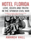 Hotel Florida (eBook): Truth, Love and Death in the Spanish Civil War
