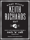 What Would Keith Richards Do? (eBook): Daily Affirmations with a Rock and Roll Survivor