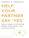 Help Your Partner Say 'Yes' (eBook): Seven Steps to Achieving Better Cooperation and Communication