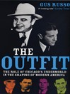 The Outfit (eBook): The Role of Chicago's Underworld in the Shaping of Modern America
