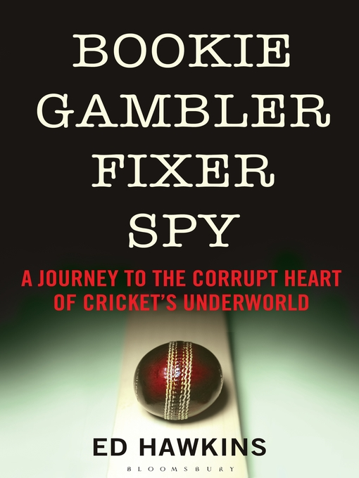 Bookie Gambler Fixer Spy (eBook): A Journey to the Heart of Cricket's Underworld