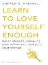 Learn to Love Yourself Enough (eBook): Seven Steps to Improving Your Self-esteem and Your Relationships