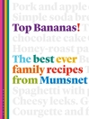 Top Bananas! (eBook): The best ever family recipes from Mumsnet