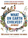 What on Earth Evolved? ... in Brief (eBook): 100 Species That Have Changed the World