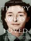 The Spy Who Loved (eBook): The secrets and lives of Christine Granville, Britain's first female special agent of WWII