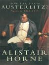 How Far From Austerlitz? (eBook): Napoleon 1805--1815