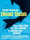Dead Seas (eBook): How the fish on our plates is killing our planet