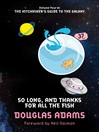 So Long, and Thanks for All the Fish (eBook): The Hitchhiker's Guide to the Galaxy Series, Book 4