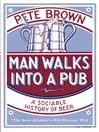 Man Walks into a Pub (eBook): A Sociable History of Beer