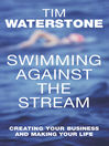 Swimming Against the Stream (eBook): Creating Your Business and Making Your Life
