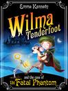 Wilma Tenderfoot and the Case of the Fatal Phantom (eBook): Wilma Tenderfoot Series, Book 3
