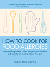How to Cook for Food Allergies (eBook): Understand Ingredients, Adapt Recipes with Confidence and Cook for an Exciting Allergy-Free Diet