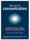 The Art of Concentration (eBook): Enhance Focus, Reduce Stress and Achieve More
