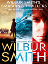 Wilbur Smith's Smashing Thrillers (eBook): Hungry as the Sea;  Wild Justice; Elephant Song