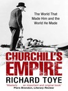 Churchill's Empire (eBook): The World That Made Him and the World He Made