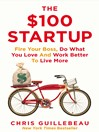 The $100 Startup (eBook): Fire Your Boss, Do What You Love and Work Better to Live More