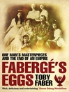 Faberge's Eggs (eBook): The Extraordinary Story of The Masterpieces that Outlived an Empire
