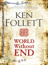 World Without End (eBook): The Pillars of the Earth Series, Book 2