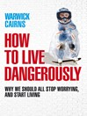 How to Live Dangerously (eBook): Why We Should All Stop Worrying, and Start Living