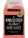 The Knackered Mother's Wine Club (eBook): Everything you need to know about wine--and much, much more