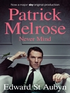 Never Mind (eBook): Patrick Melrose Series, Book 1