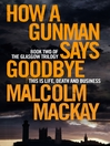 How a Gunman Says Goodbye (eBook): Glasgow Trilogy, Book 2