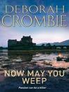 Now May You Weep (eBook): Duncan Kincaid / Gemma James Series, Book 9