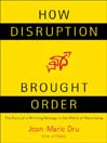 How Disruption Brought Order (eBook): The Story of a Winning Strategy in the World of Advertising