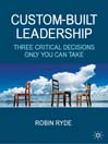 Custom-Built Leadership (eBook): Three Critical Decisions Only You Can Take