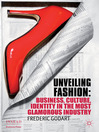 Unveiling Fashion (eBook): Business, Culture, and Identity in the Most Glamorous Industry
