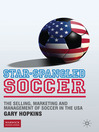 Star-Spangled Soccer (eBook): The Selling, Marketing and Management of Soccer in the USA