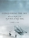 Conquering the Sky (eBook): The Secret Flights of the Wright Brothers at Kitty Hawk
