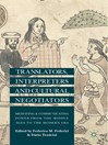 Translators, Interpreters, and Cultural Negotiators (eBook): Mediating and Communicating Power from the Middle Ages to the Modern Era