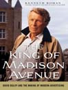 The King of Madison Avenue (eBook): David Ogilvy and the Making of Modern Advertising