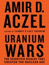 Uranium Wars (eBook): The Scientific Rivalry that Created the Nuclear Age