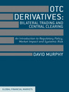 OTC Derivatives (eBook): Bilateral Trading and Central Clearing; An Introduction to Regulatory Policy, Market Impact and Systemic Risk