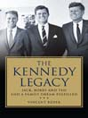 The Kennedy Legacy (eBook): Jack, Bobby and Ted and a Family Dream Fulfilled