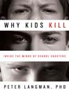 Why Kids Kill (eBook): Inside the Minds of School Shooters