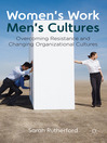 Women's Work, Men's Cultures (eBook): Overcoming Resistance and Changing Organizational Cultures