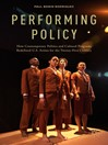 Performing Policy (eBook): How Contemporary Politics and Cultural Programs Redefined U.S. Artists for the Twenty-First Century