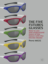 The Five Futures Glasses (eBook): How to See and Understand More of the Future with the Eltville Model