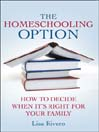 The Homeschooling Option (eBook): How to Decide When It's Right for Your Family