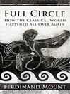 Full Circle (eBook): How the Classical World Came Back to Us