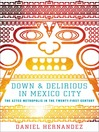 Down and Delirious in Mexico City (eBook): The Aztec Metropolis in the Twenty-First Century