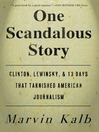 One Scandalous Story (eBook): Clinton, Lewinsky, and Thirteen Days That Tarnishe