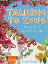 Talking to Zeus (eBook): My Year in a Greek Garden